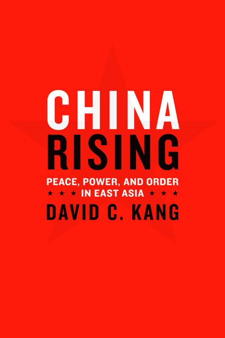 China Rising: Peace, Power, and Order in East Asia EB9780231512060