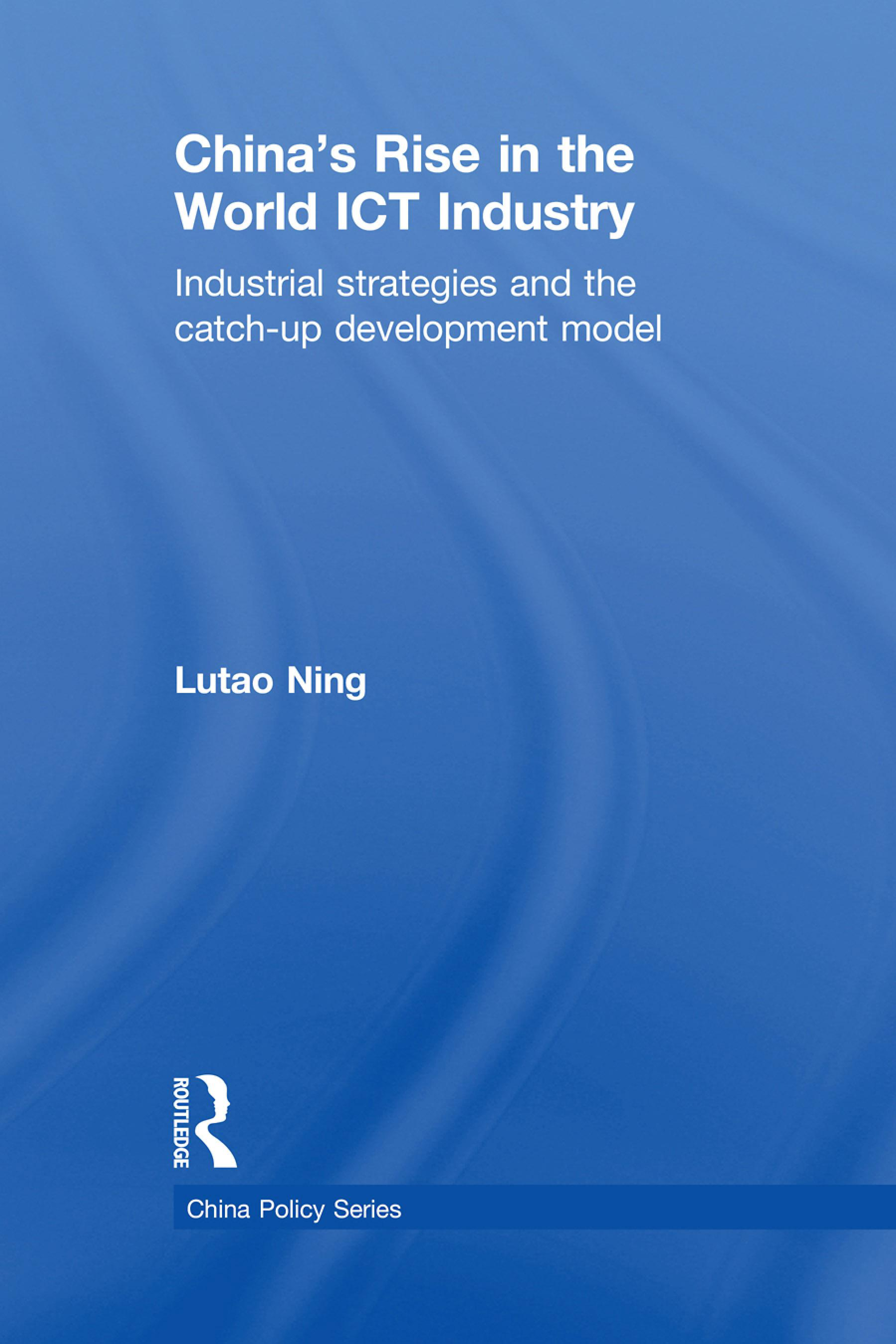 China's Rise in the World ICT Industry: Industrial Strategies and the Catch-Up Development Model EB9780203877425