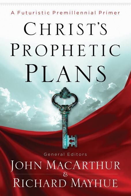 Christ's Prophetic Plans: A Futuristic Premillennial Primer EB9780802478115