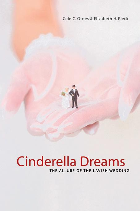 Cinderella Dreams: The Allure of the Lavish Wedding EB9780520901605