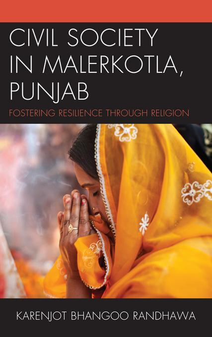 Civil Society in Malerkotla, Punjab: Fostering Resilience through Religion EB9780739167380