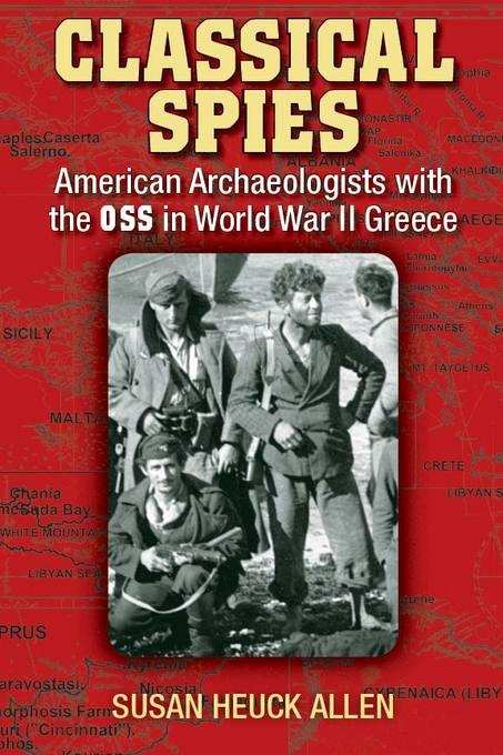 Classical Spies: American Archaeologists with the OSS in World War II Greece EB9780472027668