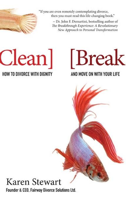 Clean Break: How to Divorce with Dignity and Move On with Your Life EB9780470675526