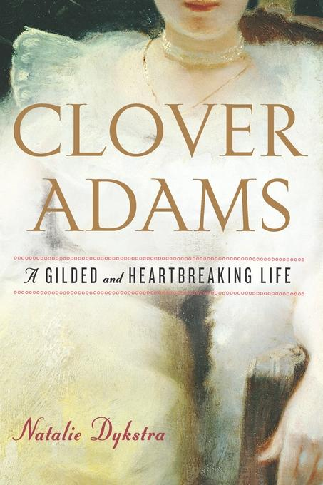 Clover Adams: A Gilded and Heartbreaking Life EB9780547607900