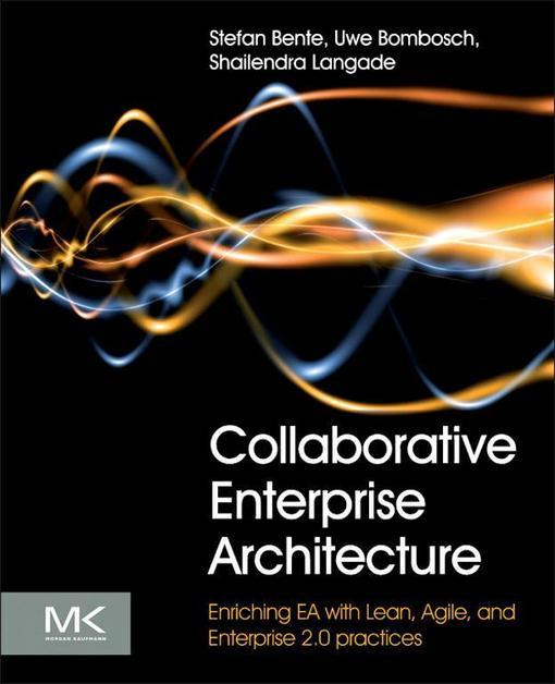 Collaborative Enterprise Architecture: Enriching EA with Lean, Agile, and Enterprise 2.0 practices EB9780124159891