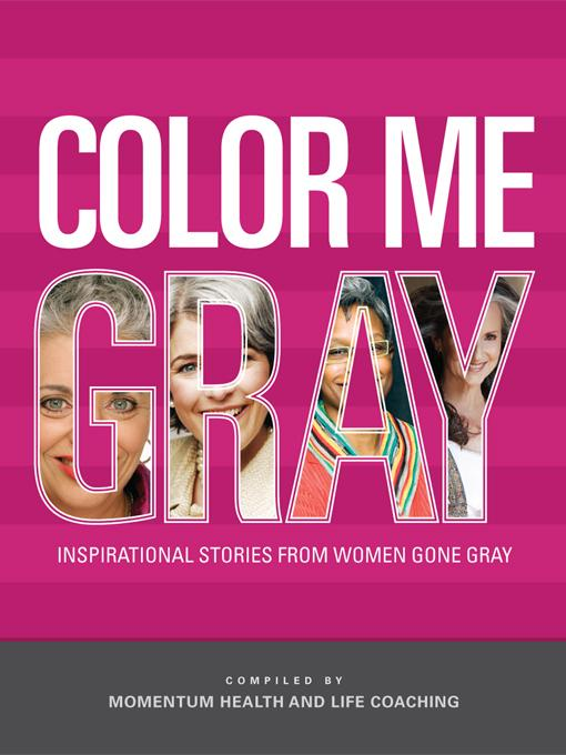Color Me Gray: Inspirational Stories from Women Gone Gray EB9780615422589