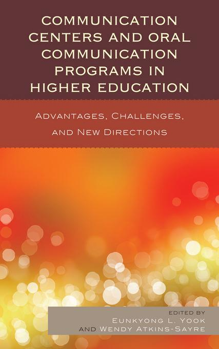 Communication Centers and Oral Communication Programs in Higher Education: Advantages, Challenges, and New Directions EB9780739173589