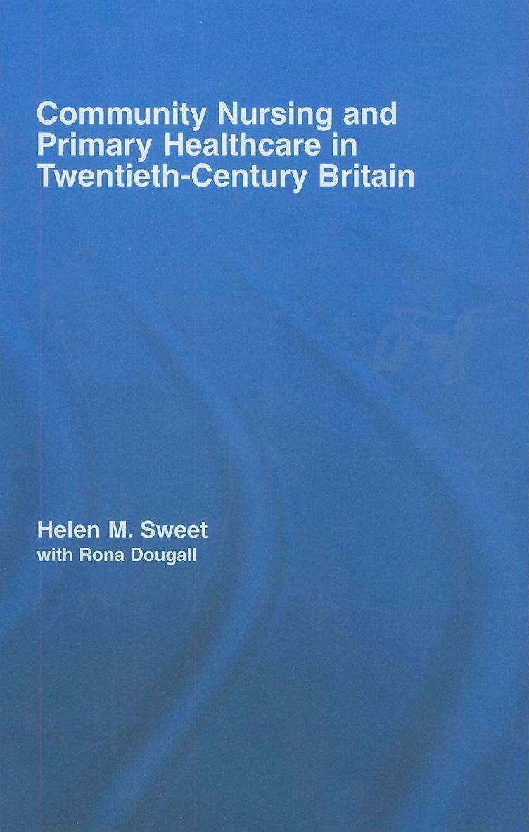 Community Nursing and Primary Healthcare in Twentieth-Century Britain EB9780203933725