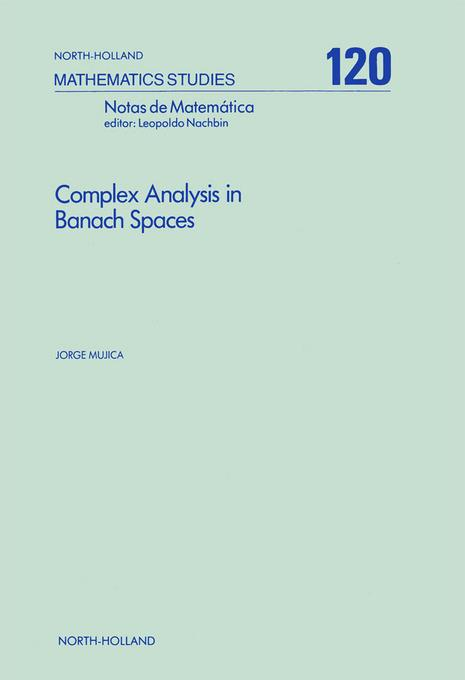 Complex Analysis in Banach Spaces: Holomorphic Functions and Domains of Holomorphy in Finite and Infinite Dimensions EB9780080872315