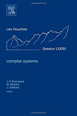 Complex Systems: Ecole D'Ete de Physique Des Houches, Session LXXXV, 3-28 July 2006 EB9780080550596