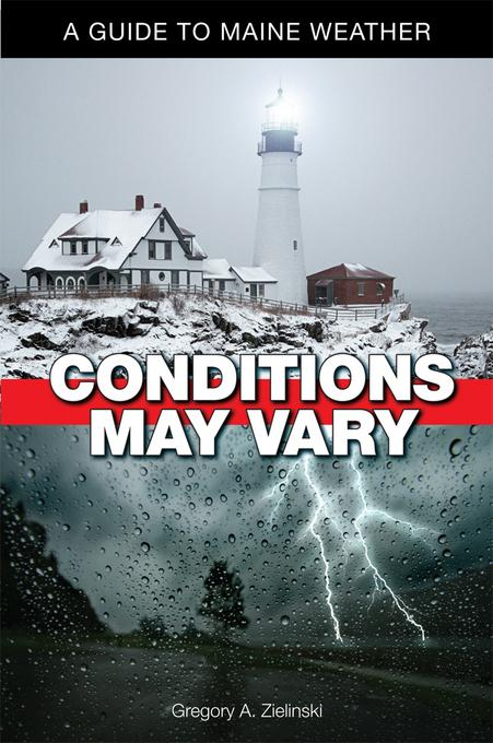 Conditions May Vary: A Guide to Maine Weather EB9780892728824