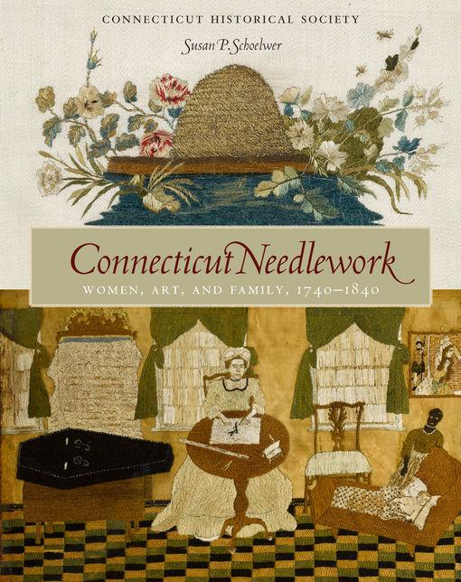 Connecticut Needlework: Women, Art, and Family, 1740-1840 EB9780819571267