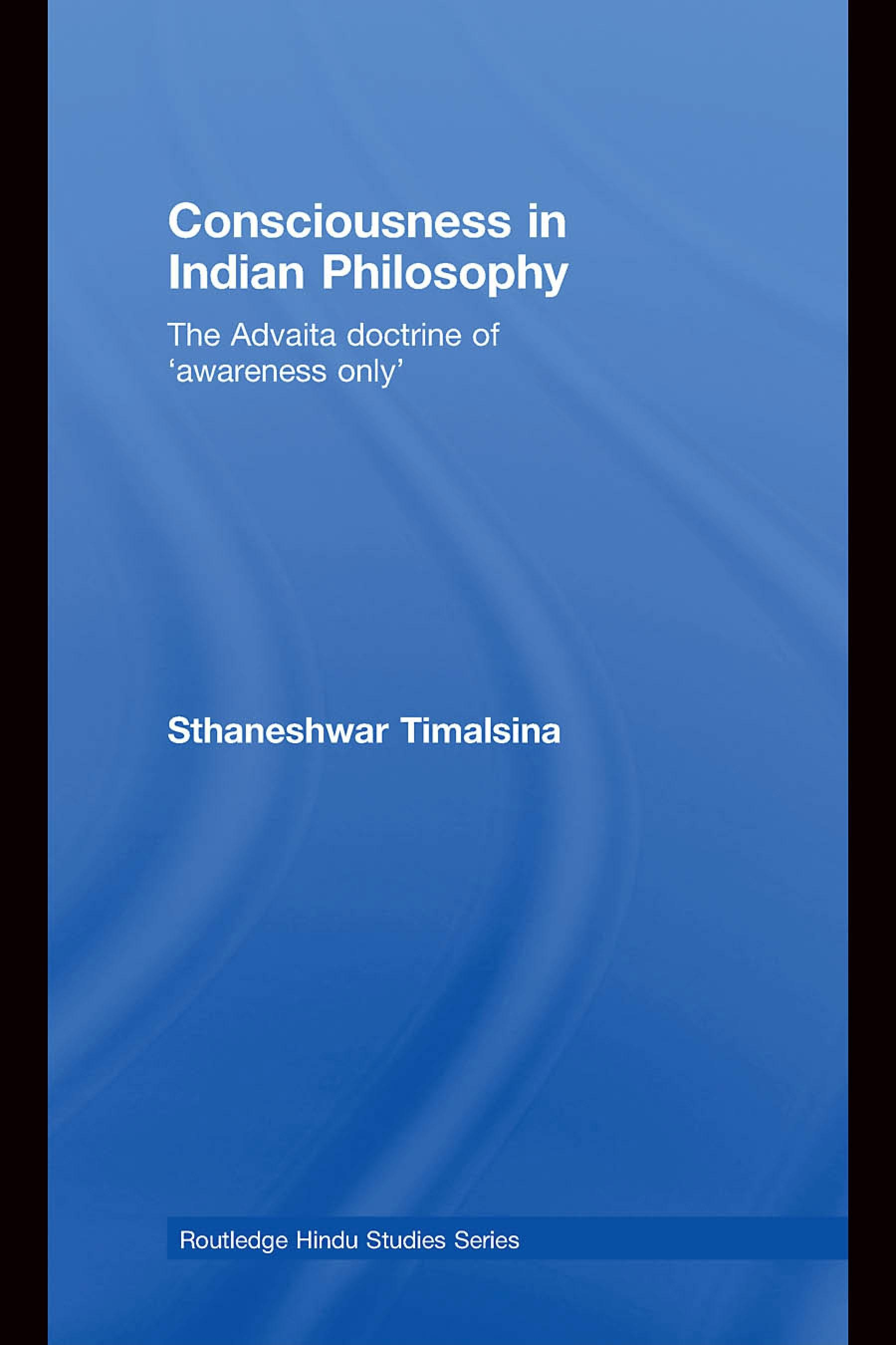 Consciousness in Indian Philosophy: The Advaita Doctrine of 'Awareness Only' EB9780203889176