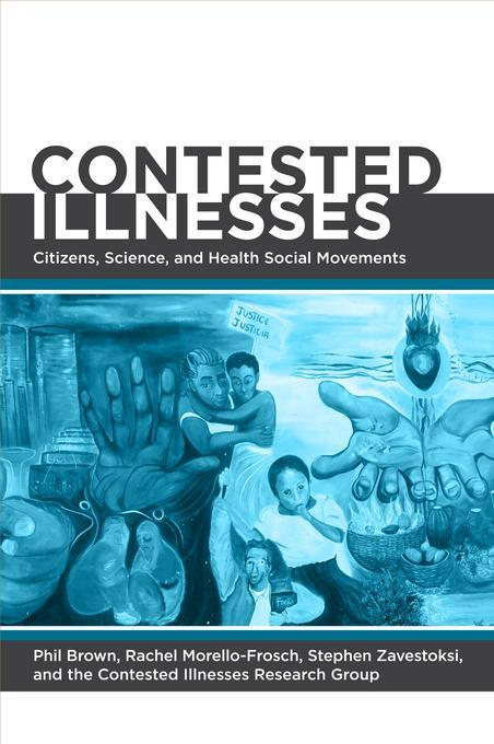 Contested Illnesses: Citizens, Science, and Health Social Movements EB9780520950429