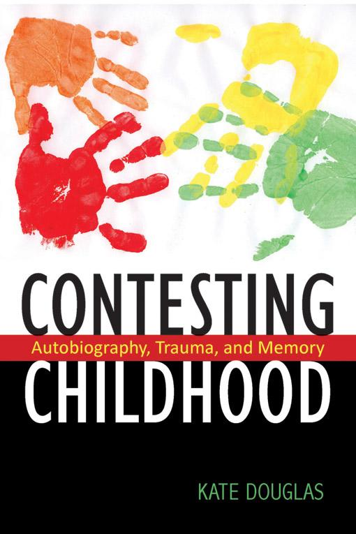Contesting Childhood: Autobiography, Trauma, and Memory EB9780813549156
