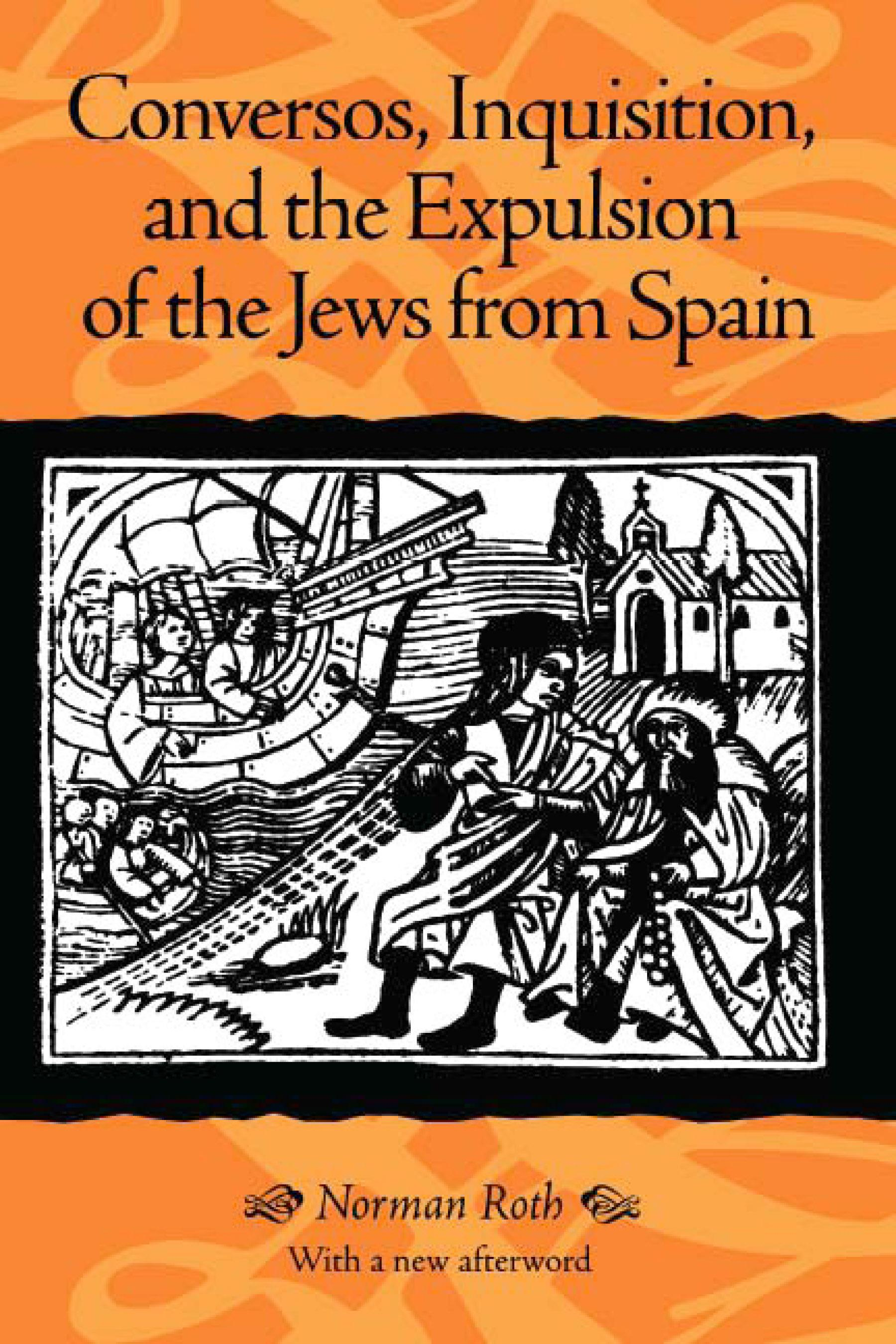 Conversos, Inquisition, and the Expulsion of the Jews from Spain EB9780299142339