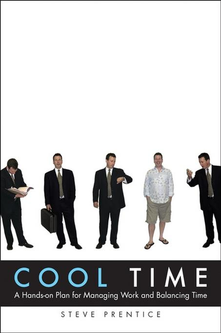 Cool Time: A Hands-on Plan forManaging Work and Balancing Time EB9780470675304
