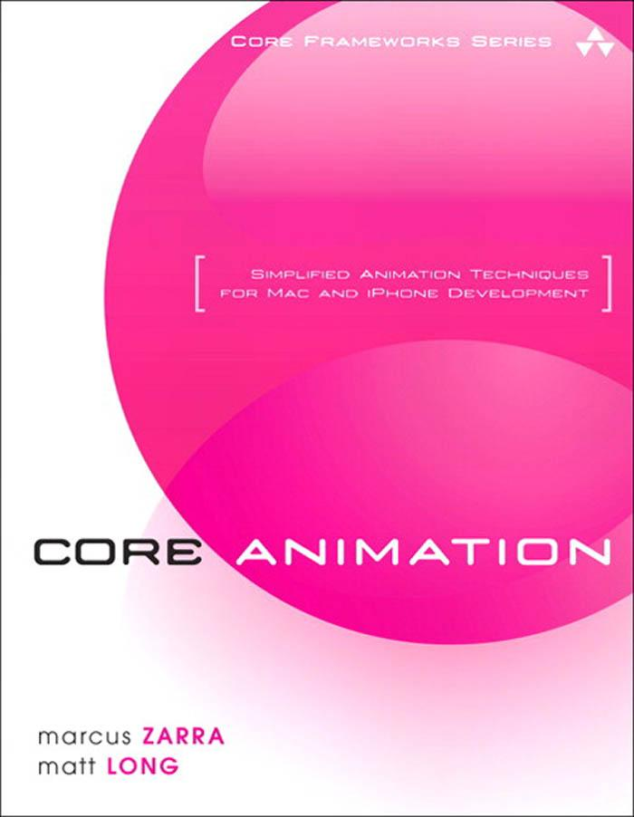 Core Animation: Simplified Animation Techniques for Mac? and iPhone? Development EB9780321617798