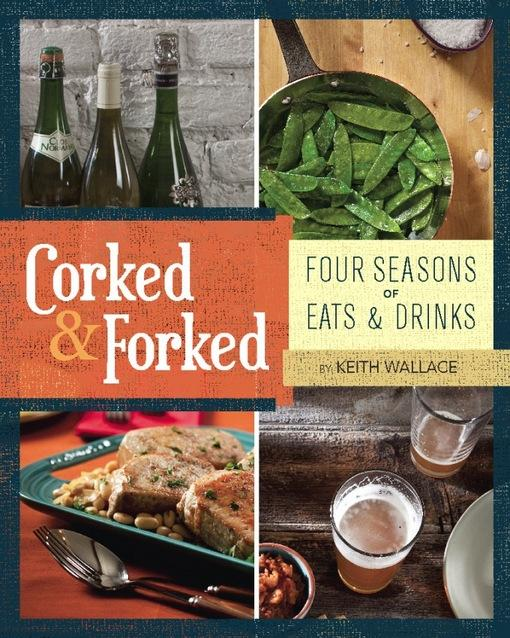 Corked & Forked: Four Seasons of Eats and Drinks EB9780762443659