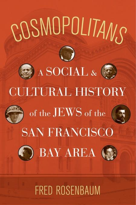 Cosmopolitans: A Social and Cultural History of the Jews of the San Francisco Bay Area EB9780520945029