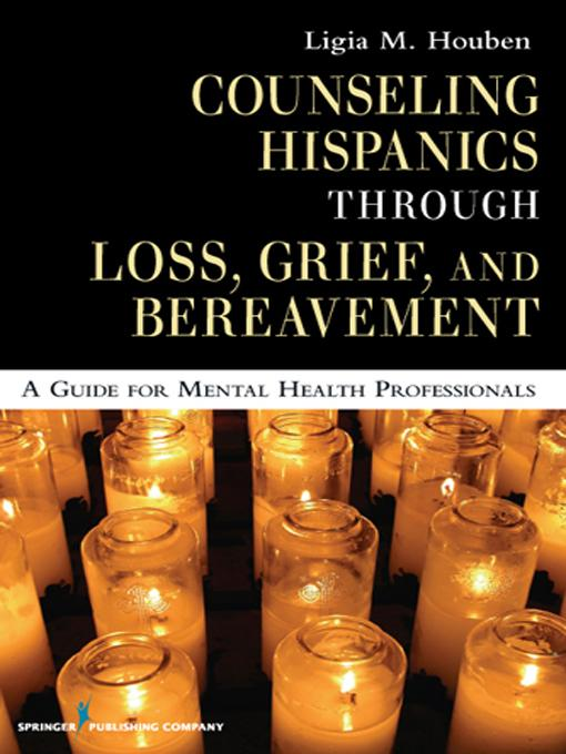 Counseling Hispanics Through Loss, Grief, And Bereavement: A Guide for Mental Health Professionals EB9780826125569