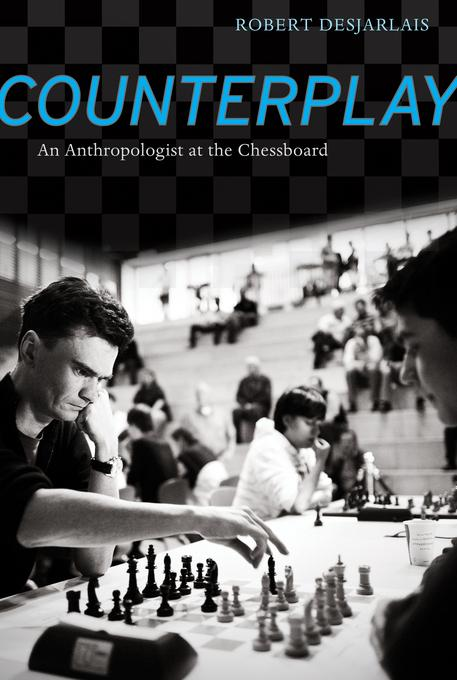 Counterplay: An Anthropologist at the Chessboard EB9780520948204