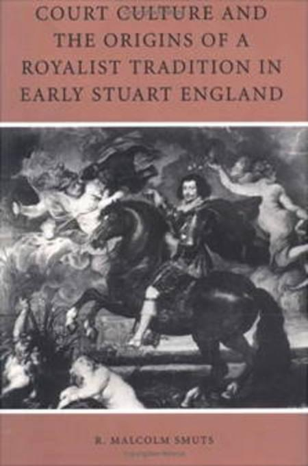 Court Culture and the Origins of a Royalist Tradition in Early Stuart England EB9780812203127