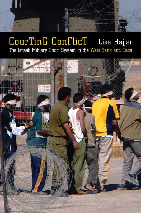Courting Conflict: The Israeli Military Court System in the West Bank and Gaza EB9780520937987