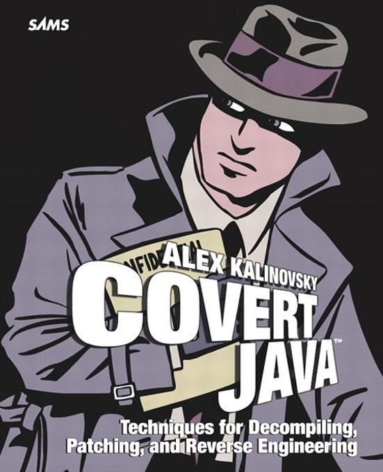 Covert Java: Techniques for Decompiling, Patching, and Reverse Engineering EB9780768663457