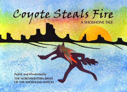 Coyote Steals Fire: A Shoshone Tale EB9780874215281