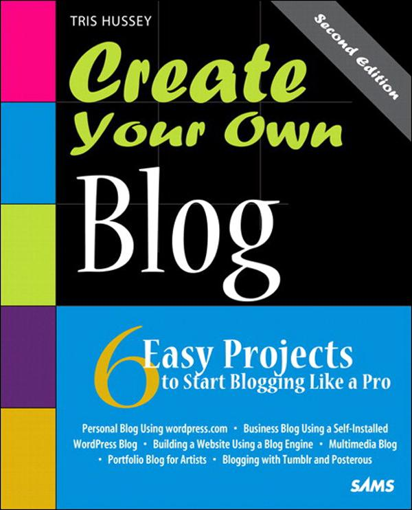 Create Your Own Blog: 6 Easy Projects to Start Blogging Like a Pro, 2/e EB9780132967402
