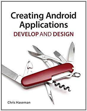 Creating Android Applications: Develop and Design EB9780132776226