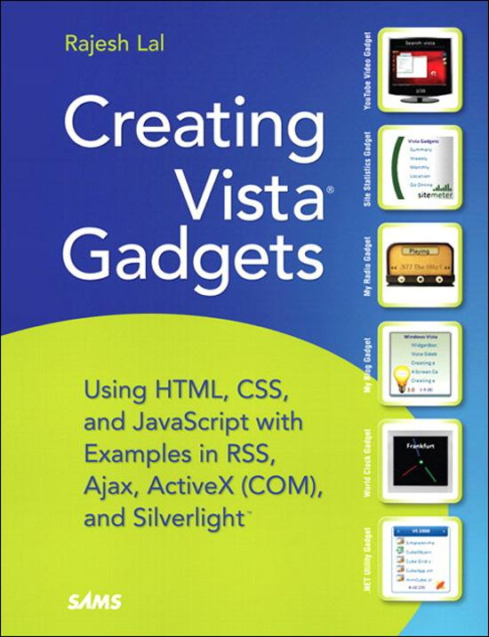 Creating Vista Gadgets: Using HTML, CSS and JavaScript with Examples in RSS, Ajax, ActiveX (COM) and Silverlight EB9780132715188
