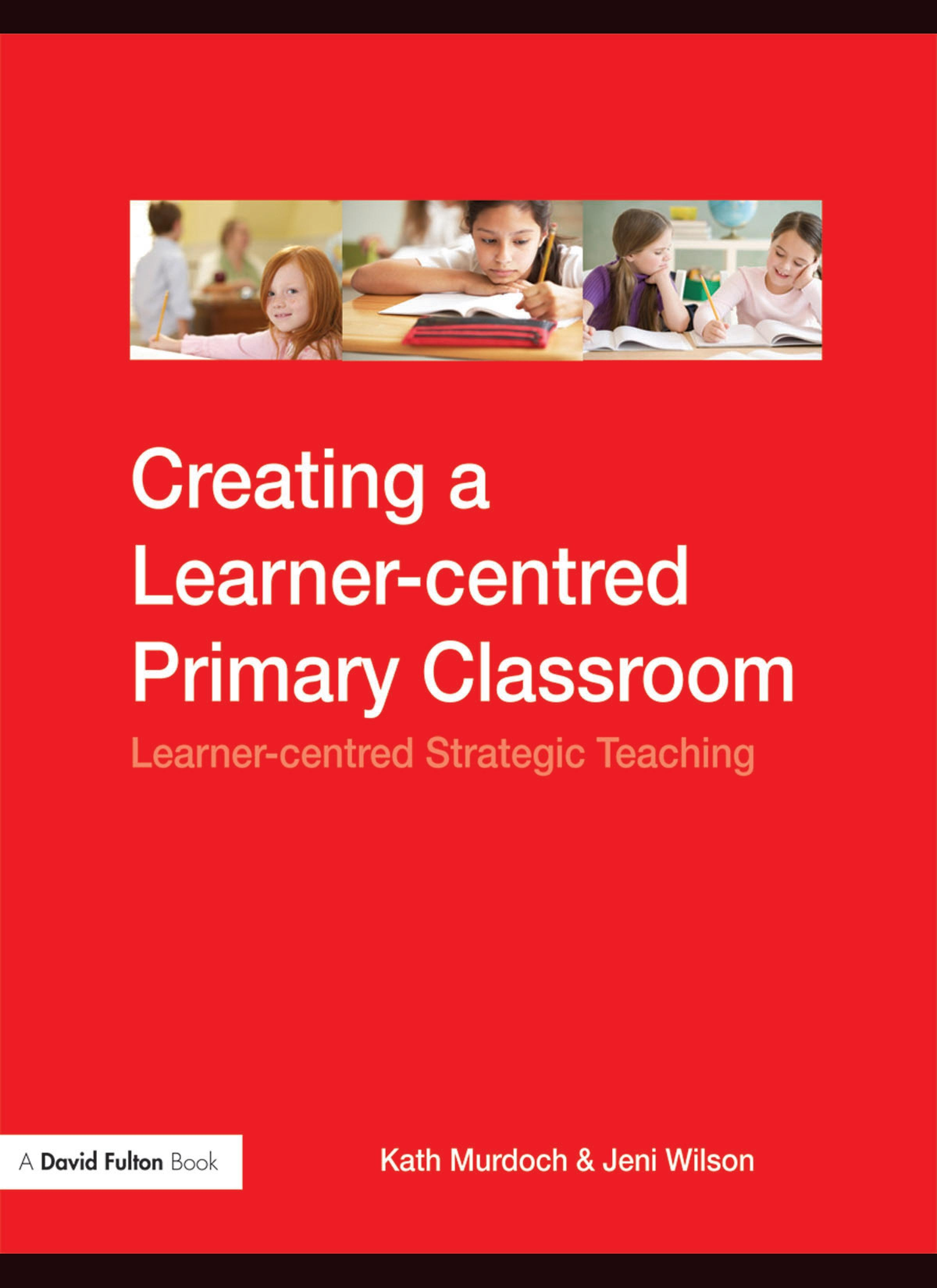Creating a Learner-centred Primary Classroom: Learner-centered Strategic Teaching EB9780203931127