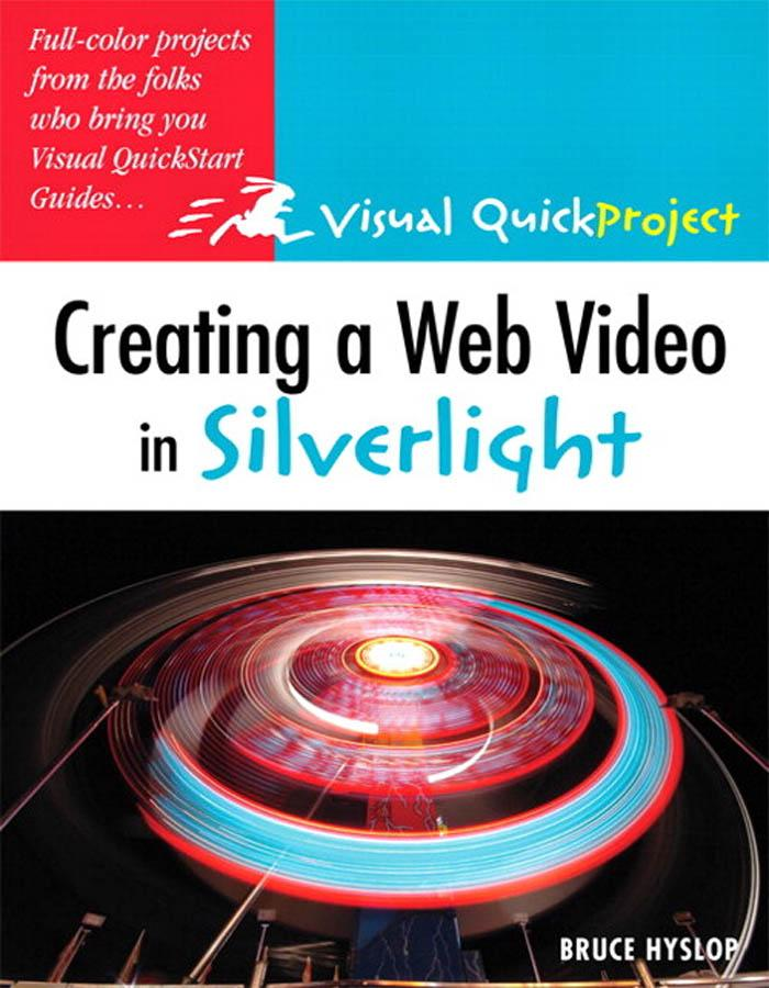 Creating a Web Video in Silverlight: Visual QuickProject Guide EB9780321591647