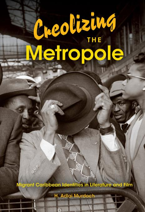 Creolizing the Metropole: Migrant Caribbean Identities in Literature and Film EB9780253001320