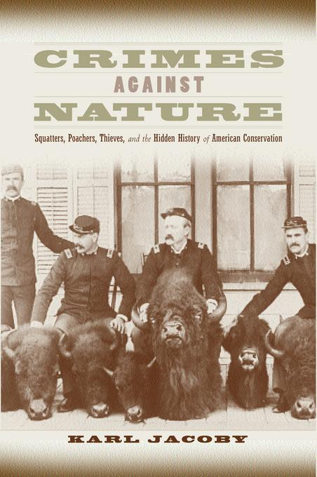 Crimes against Nature: Squatters, Poachers, Thieves, and the Hidden History of American Conservation EB9780520930308