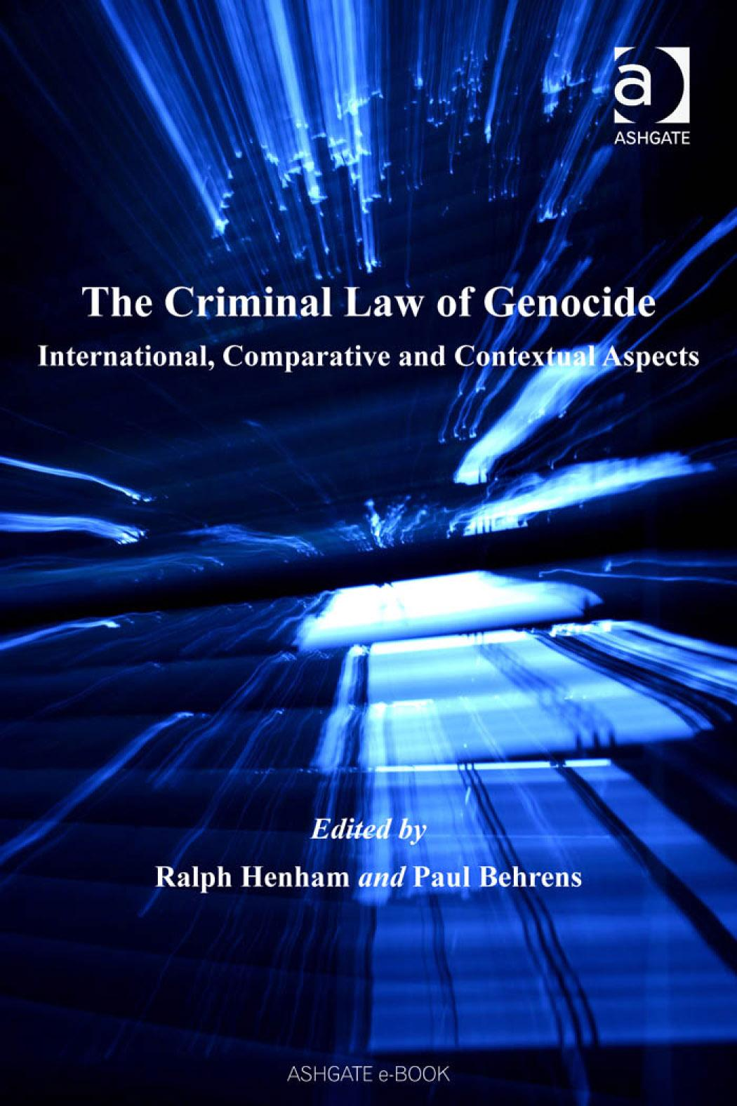 Criminal Law of Genocide, The: International, Comparative and Contextual Aspects International and Comparative Criminal Justice