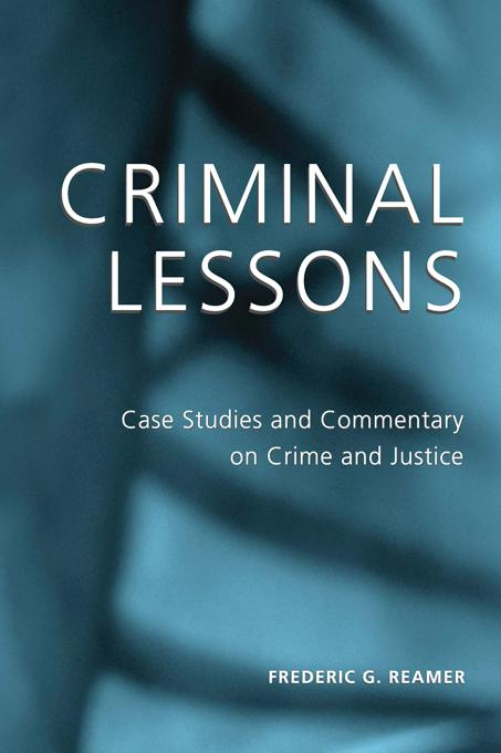 Criminal Lessons: Case Studies and Commentary on Crime and Justice