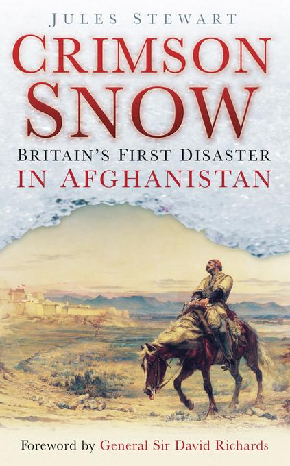 Crimson Snow: Britain#s First Disaster in Afghanistan EB9780752476063