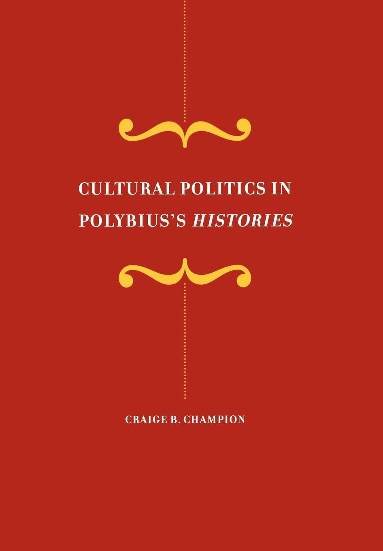 Cultural Politics in Polybius's <i>Histories</i> EB9780520929890