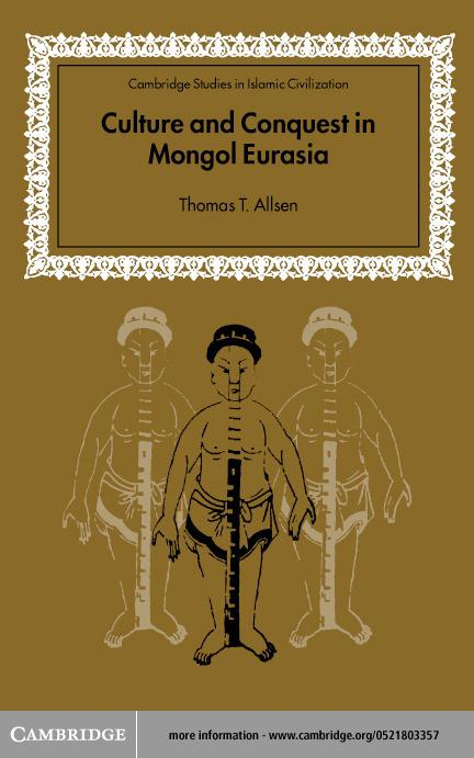 Culture and Conquest in Mongol Eurasia EB9780511032714