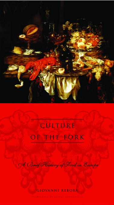 Culture of the Fork: A Brief History of Everyday Food and Haute Cuisine in Europe EB9780231518451