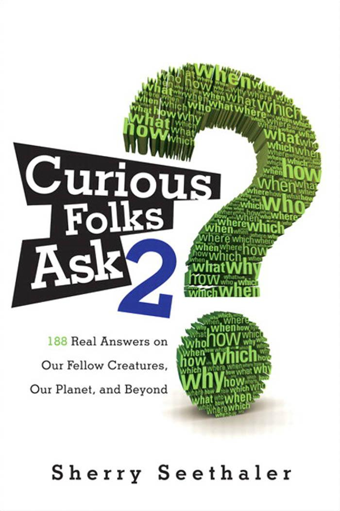 Curious Folks Ask 2: 188 Real Answers on Our Fellow Creatures, Our Planet, and Beyond EB9780132614375