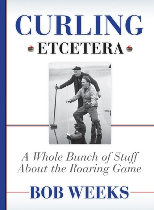 Curling, Etcetera: A Whole Bunch of Stuff About the Roaring Game EB9780470738894