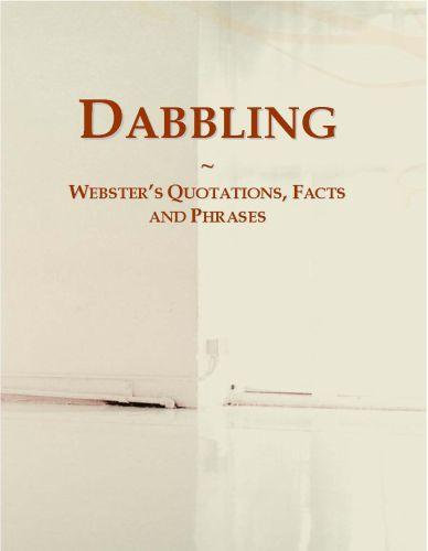 Dabbling: Webster?s Quotations, Facts and Phrases