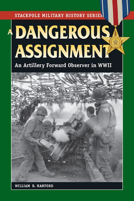 Dangerous Assignment, A: An Artillery Forward Observer in World War II EB9780811746366