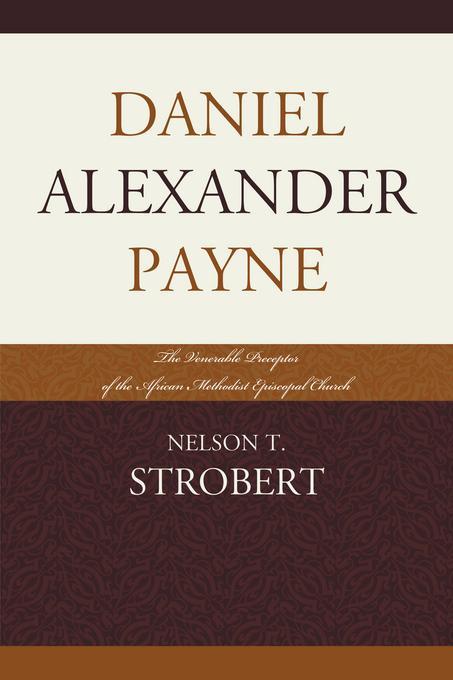 Daniel Alexander Payne: The Venerable Preceptor of the African Methodist Episcopal Church EB9780761858683