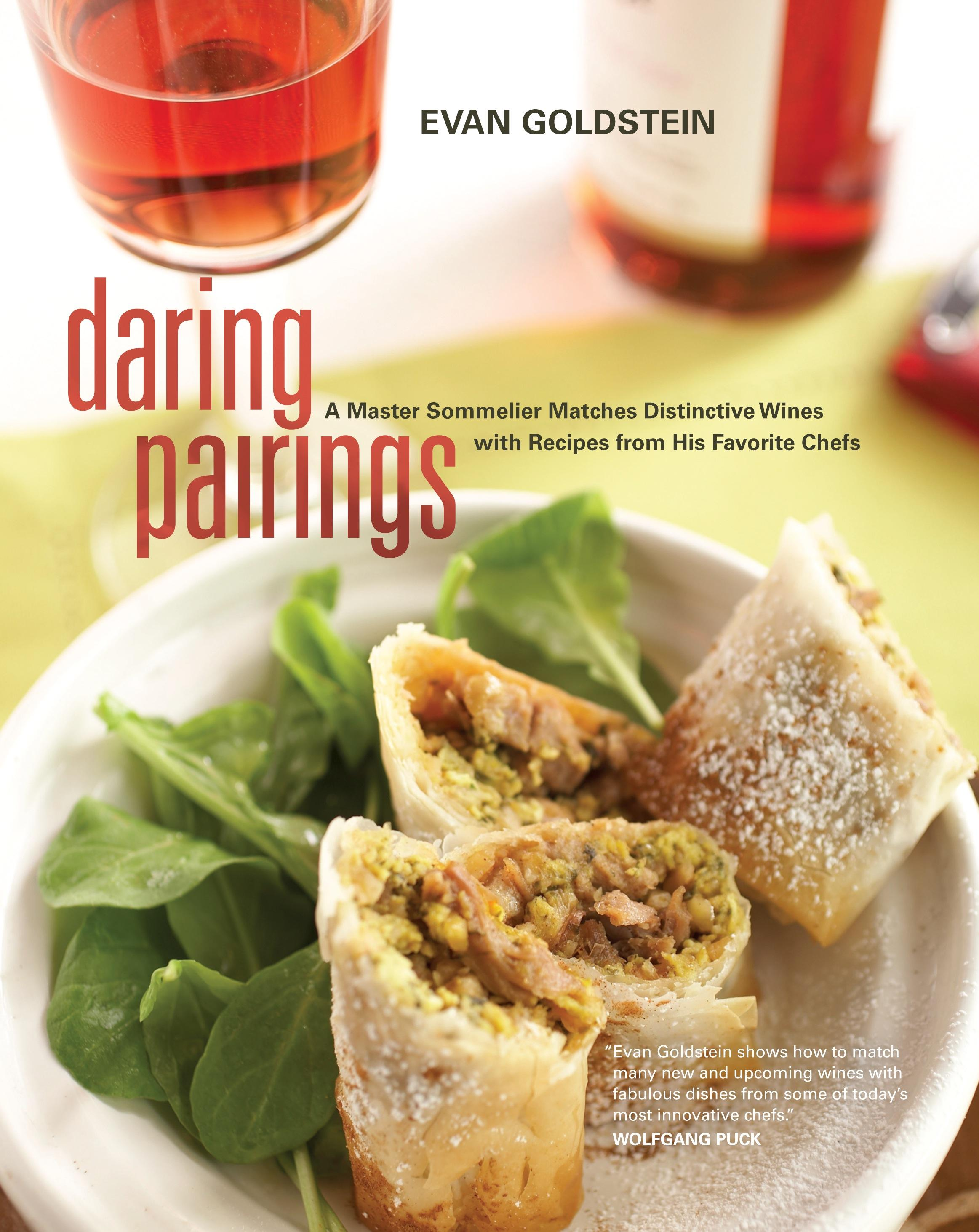 Daring Pairings: A Master Sommelier Matches Distinctive Wines with Recipes from His Favorite Chefs EB9780520945562