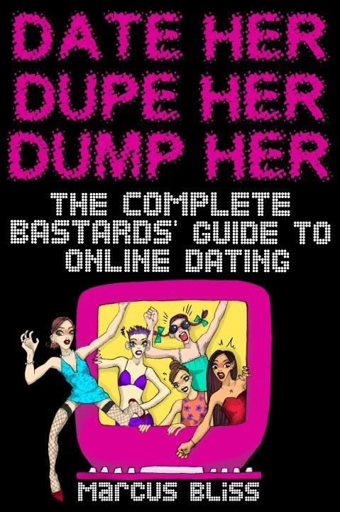 Date Her, Dupe Her, Dump Her - The Complete Bastards Guide to Internet Dating (and Beyond) EB9780956144812
